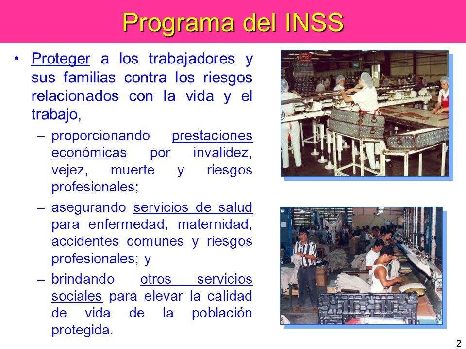 2 Programa del INSS Proteger a los trabajadores y sus familias contra los riesgos relacionados con la vida y el trabajo, –proporcionando prestaciones