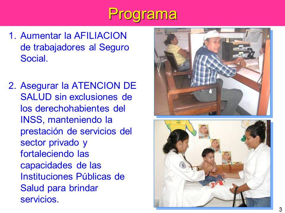 3Programa 1.Aumentar la AFILIACION de trabajadores al Seguro Social. 2.Asegurar la ATENCION DE SALUD sin exclusiones de los derechohabientes del INSS,
