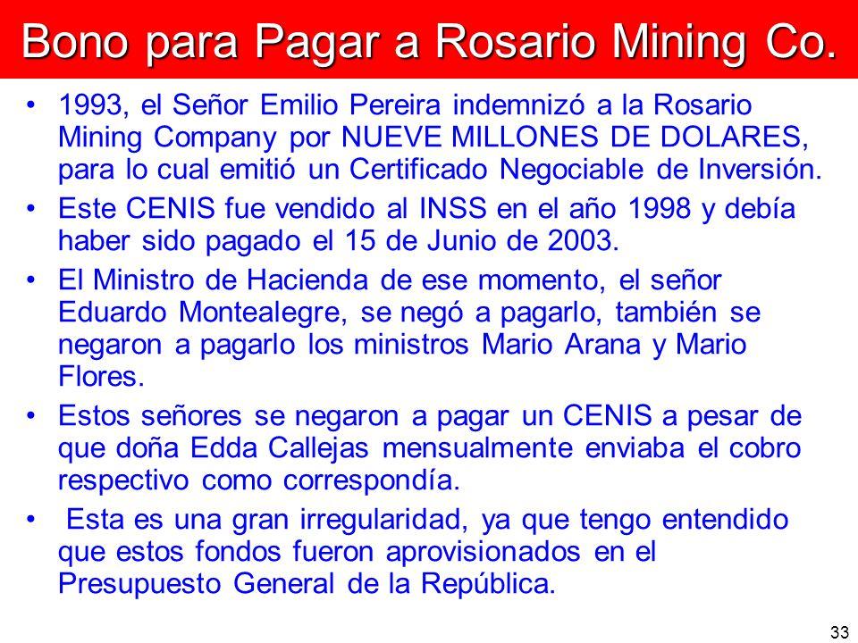 33 Bono para Pagar a Rosario Mining Co. 1993, el Señor Emilio Pereira indemnizó a la Rosario Mining Company por NUEVE MILLONES DE DOLARES, para lo cua