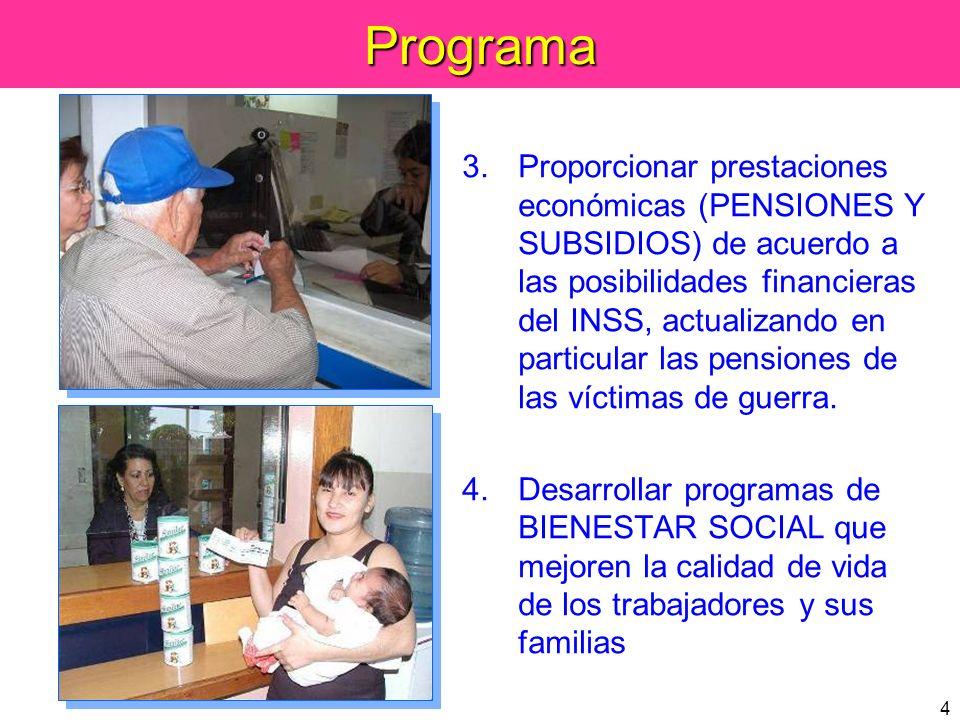 5Programa 5.Mejorar la EFICIENCIA Y CALIDAD del funcionamiento del INSS 6.Mejorar el SISTEMA DE FINANCIACION DE LAS PENSIONES para que el Seguro Social sea sostenible en el mediano y largo plazo.