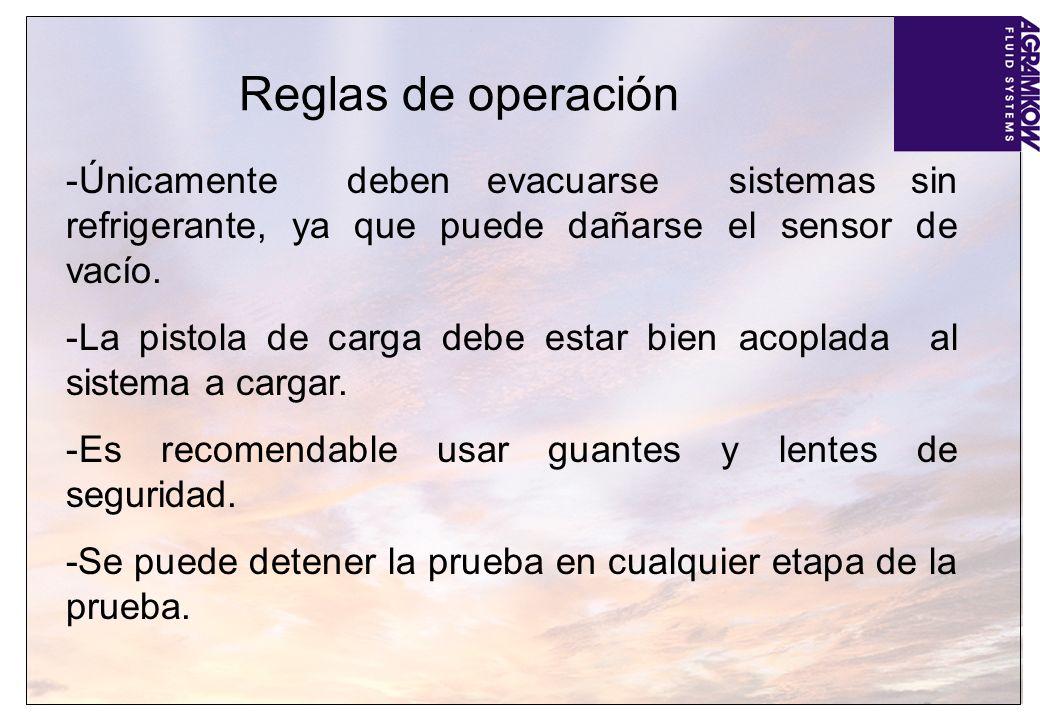 Reglas de operación -Únicamente deben evacuarse sistemas sin refrigerante, ya que puede dañarse el sensor de vacío. -La pistola de carga debe estar bi