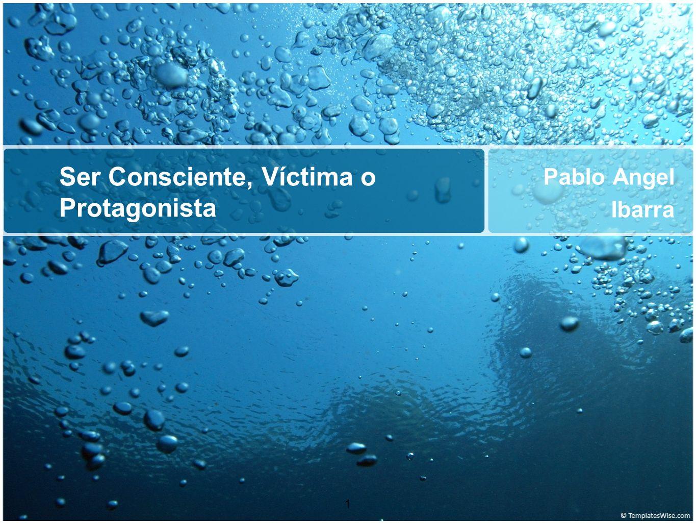 Ser Consciente, Víctima o Protagonista Pablo Angel Ibarra 1