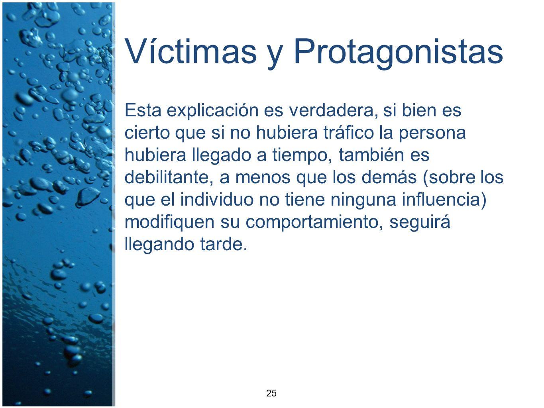 Víctimas y Protagonistas Esta explicación es verdadera, si bien es cierto que si no hubiera tráfico la persona hubiera llegado a tiempo, también es de