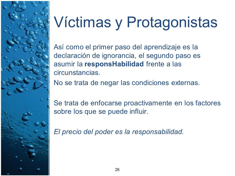 Víctimas y Protagonistas Así como el primer paso del aprendizaje es la declaración de ignorancia, el segundo paso es asumir la responsHabilidad frente