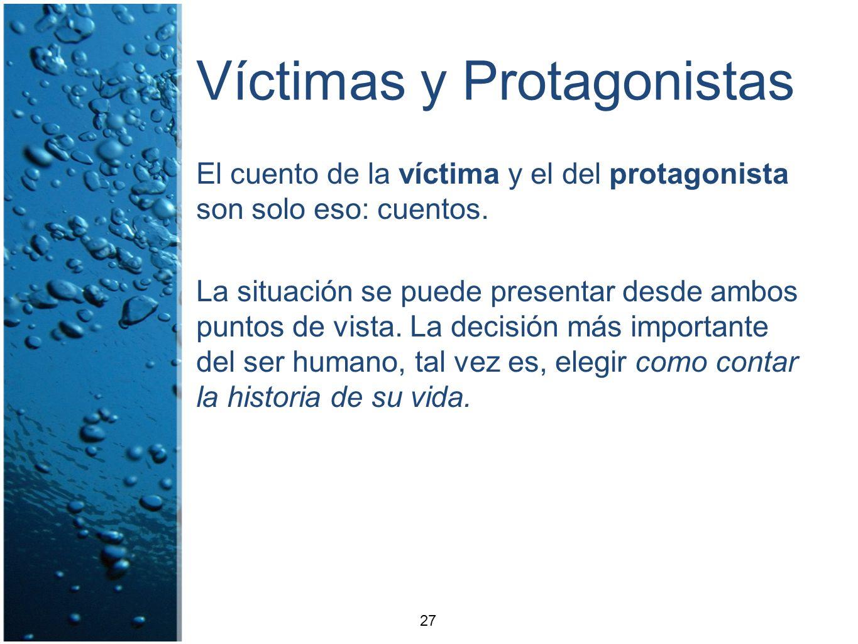 Víctimas y Protagonistas El cuento de la víctima y el del protagonista son solo eso: cuentos. La situación se puede presentar desde ambos puntos de vi