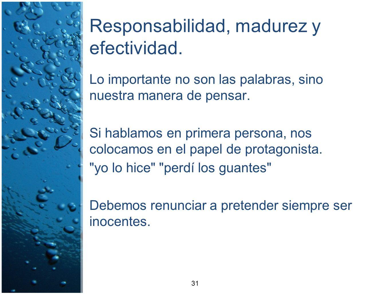 Responsabilidad, madurez y efectividad. Lo importante no son las palabras, sino nuestra manera de pensar. Si hablamos en primera persona, nos colocamo