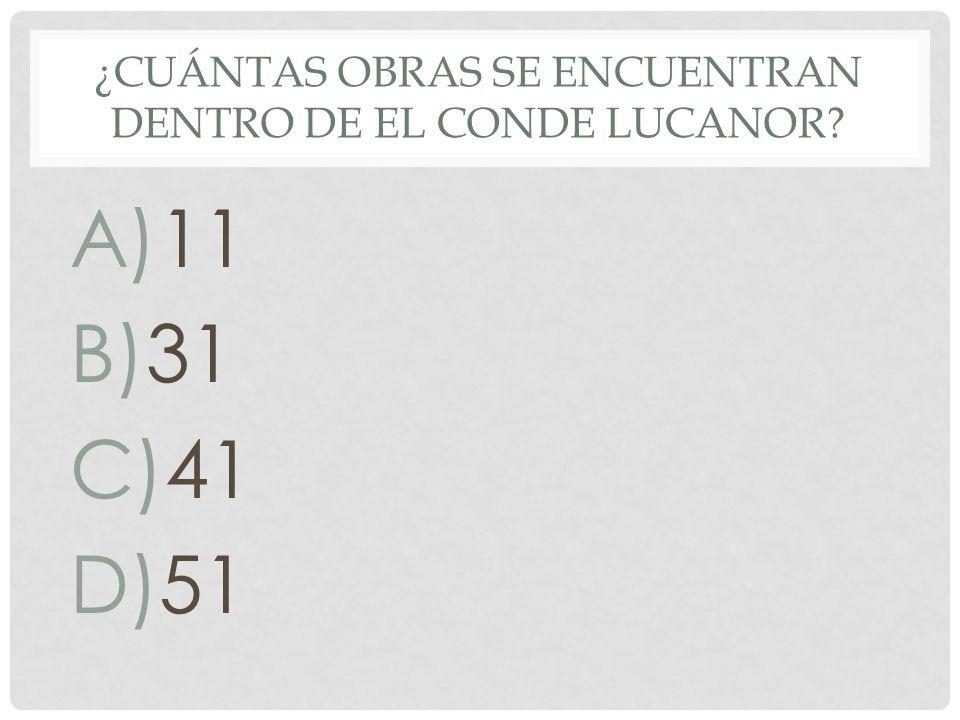 ¿CUÁNTAS OBRAS SE ENCUENTRAN DENTRO DE EL CONDE LUCANOR? A)11 B)31 C)41 D)51