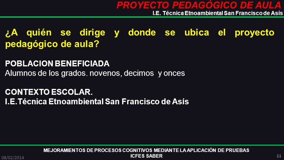 PROYECTO PEDAGÓGICO DE AULA MEJORAMIENTOS DE PROCESOS COGNITIVOS MEDIANTE LA APLICACIÓN DE PRUEBAS ICFES SABER 08/02/2014 11 I.E. Técnica Etnoambienta