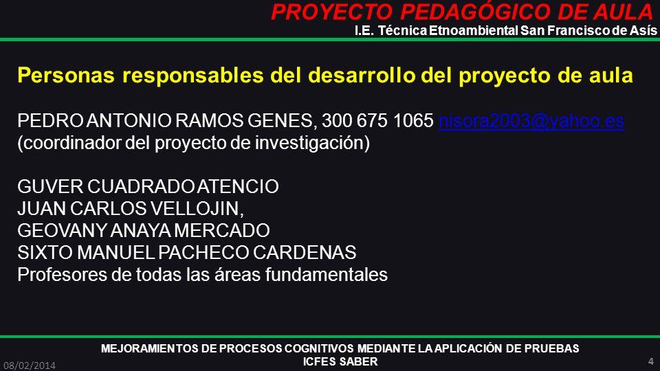 PROYECTO PEDAGÓGICO DE AULA MEJORAMIENTOS DE PROCESOS COGNITIVOS MEDIANTE LA APLICACIÓN DE PRUEBAS ICFES SABER 08/02/2014 4 I.E. Técnica Etnoambiental
