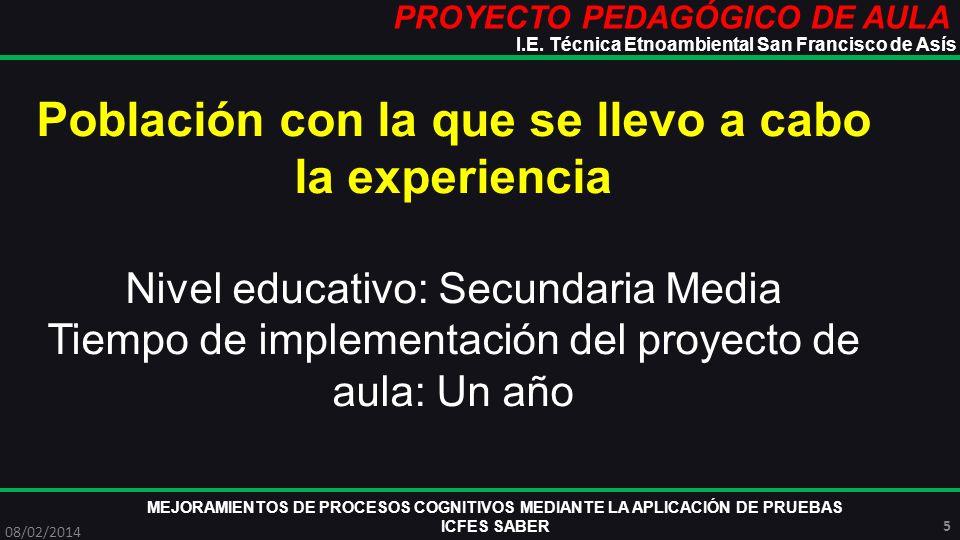 PROYECTO PEDAGÓGICO DE AULA MEJORAMIENTOS DE PROCESOS COGNITIVOS MEDIANTE LA APLICACIÓN DE PRUEBAS ICFES SABER 08/02/2014 16 I.E.