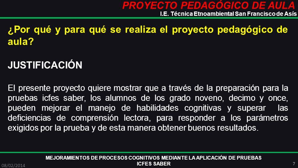 PROYECTO PEDAGÓGICO DE AULA MEJORAMIENTOS DE PROCESOS COGNITIVOS MEDIANTE LA APLICACIÓN DE PRUEBAS ICFES SABER 08/02/2014 8 I.E.