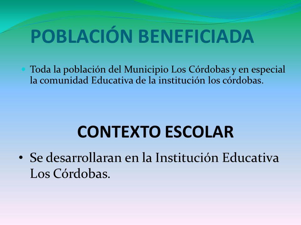 POBLACIÓN BENEFICIADA Toda la población del Municipio Los Córdobas y en especial la comunidad Educativa de la institución los córdobas. CONTEXTO ESCOL
