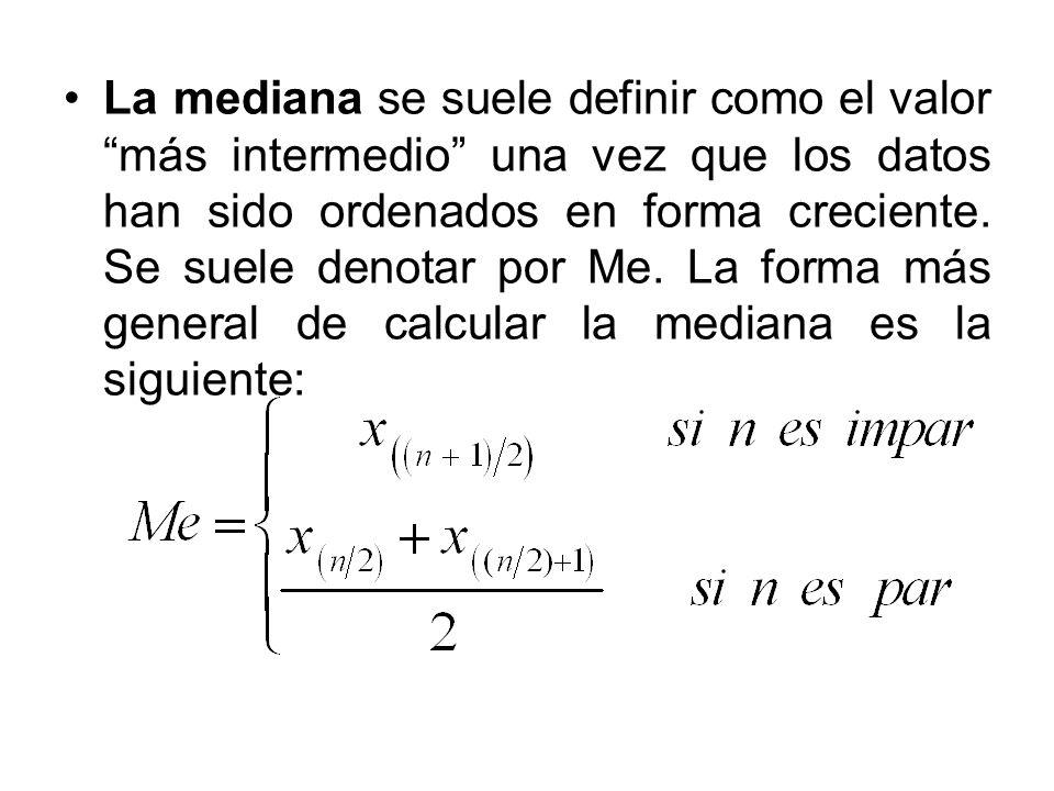 La mediana se suele definir como el valor más intermedio una vez que los datos han sido ordenados en forma creciente. Se suele denotar por Me. La form