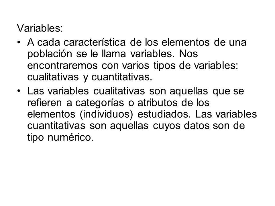 Variables: A cada característica de los elementos de una población se le llama variables. Nos encontraremos con varios tipos de variables: cualitativa