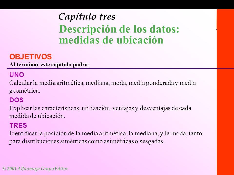 © 2001 Alfaomega Grupo Editor 1-1 Capítulo tres Descripción de los datos: medidas de ubicación OBJETIVOS Al terminar este capítulo podrá: UNO Calcular