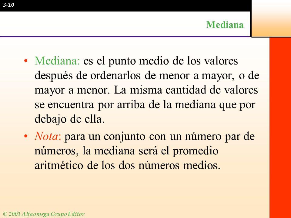 © 2001 Alfaomega Grupo Editor Mediana Mediana: es el punto medio de los valores después de ordenarlos de menor a mayor, o de mayor a menor. La misma c