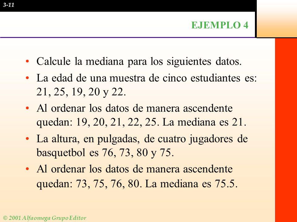 © 2001 Alfaomega Grupo Editor EJEMPLO 4 Calcule la mediana para los siguientes datos. La edad de una muestra de cinco estudiantes es: 21, 25, 19, 20 y