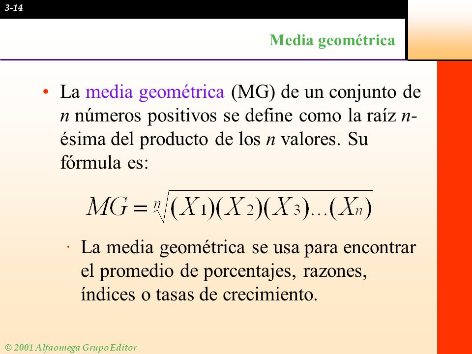 © 2001 Alfaomega Grupo Editor Media geométrica La media geométrica (MG) de un conjunto de n números positivos se define como la raíz n- ésima del prod