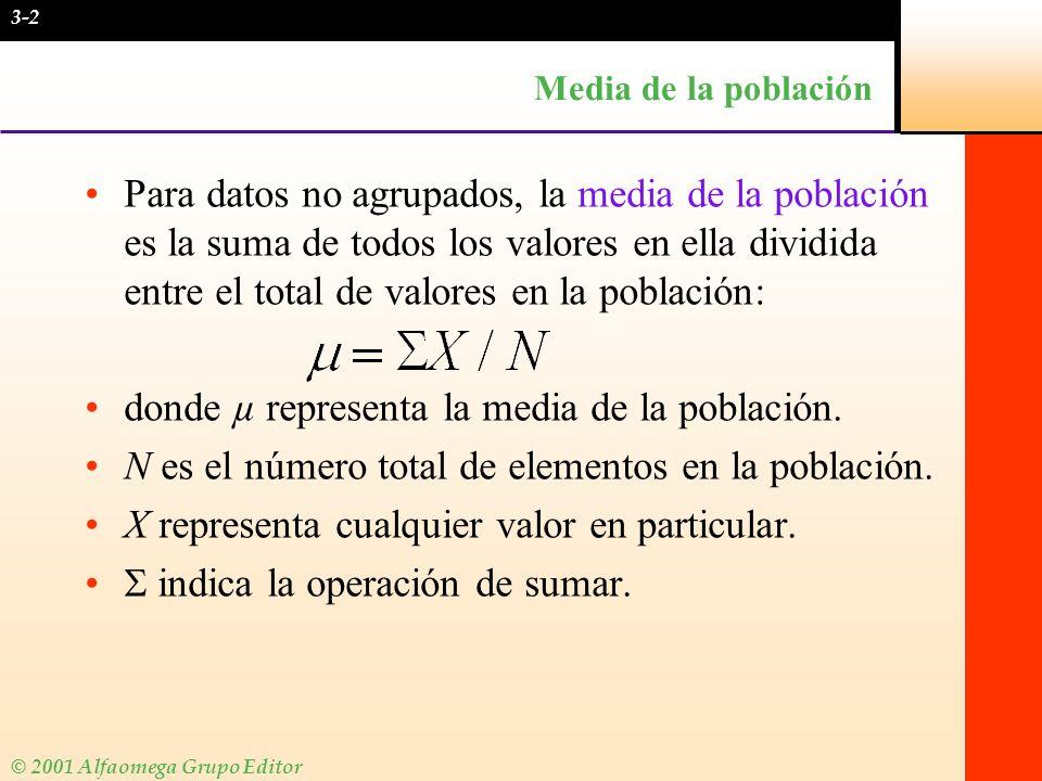 Media de la población Para datos no agrupados, la media de la población es la suma de todos los valores en ella dividida entre el total de valores en
