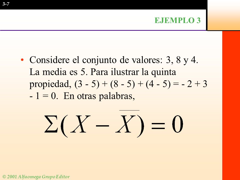 © 2001 Alfaomega Grupo Editor EJEMPLO 3 Considere el conjunto de valores: 3, 8 y 4. La media es 5. Para ilustrar la quinta propiedad, (3 - 5) + (8 - 5