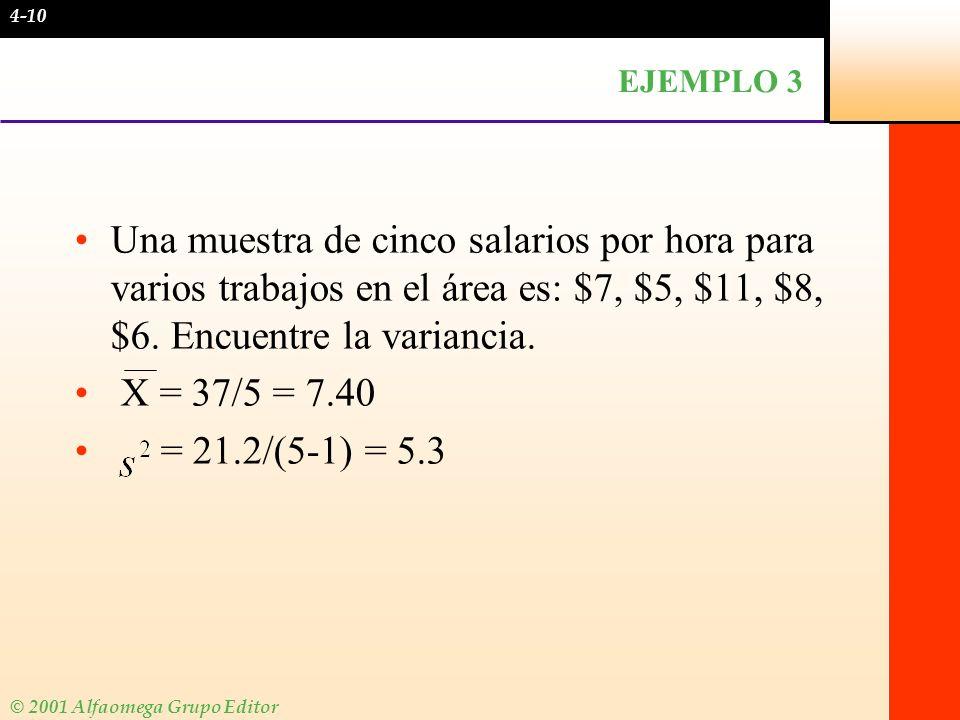 © 2001 Alfaomega Grupo Editor EJEMPLO 3 Una muestra de cinco salarios por hora para varios trabajos en el área es: $7, $5, $11, $8, $6. Encuentre la v