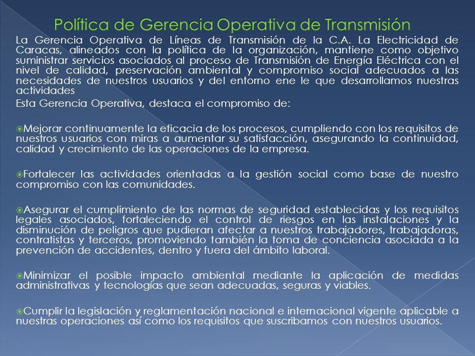 La Gerencia Operativa de Líneas de Transmisión de la C.A. La Electricidad de Caracas, alineados con la política de la organización, mantiene como obje