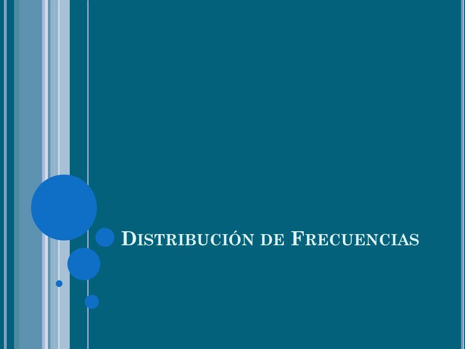 D ISTRIBUCIÓN DE F RECUENCIAS