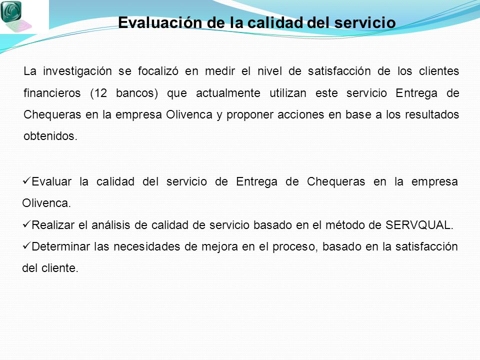 Evaluar la calidad del servicio de Entrega de Chequeras en la empresa Olivenca. Realizar el análisis de calidad de servicio basado en el método de SER
