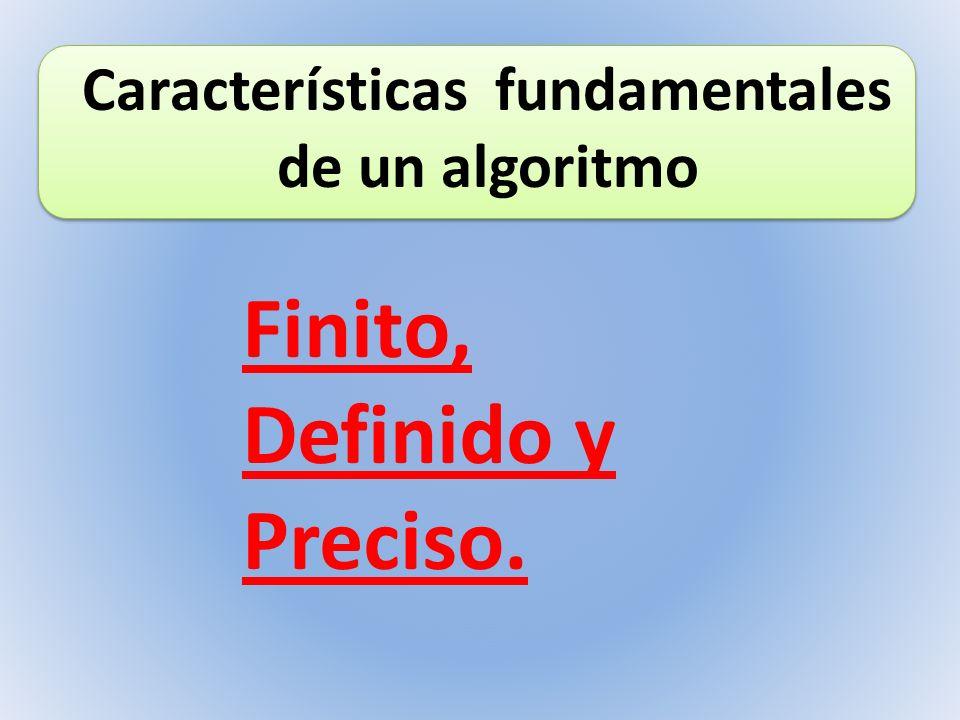 Características fundamentales de un algoritmo Finito, Definido y Preciso.