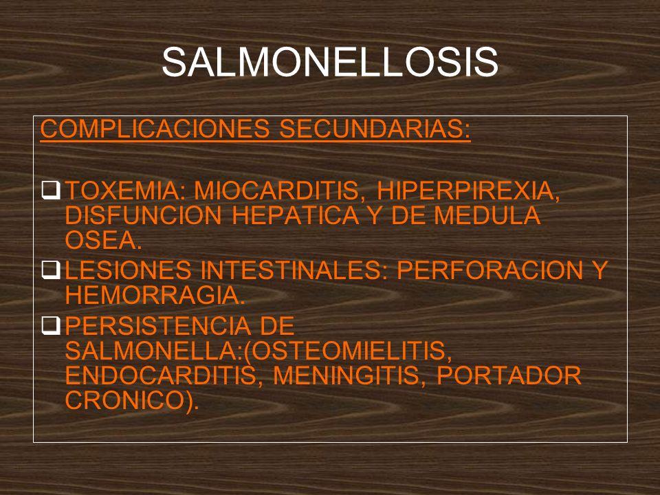 SALMONELLOSIS COMPLICACIONES SECUNDARIAS: TOXEMIA: MIOCARDITIS, HIPERPIREXIA, DISFUNCION HEPATICA Y DE MEDULA OSEA.