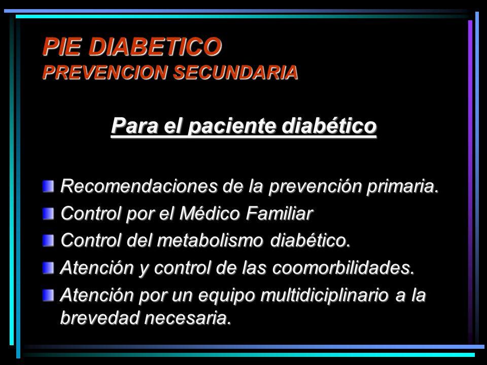 PIE DIABETICO PREVENCION SECUNDARIA Para el paciente diabético Recomendaciones de la prevención primaria. Control por el Médico Familiar Control del m