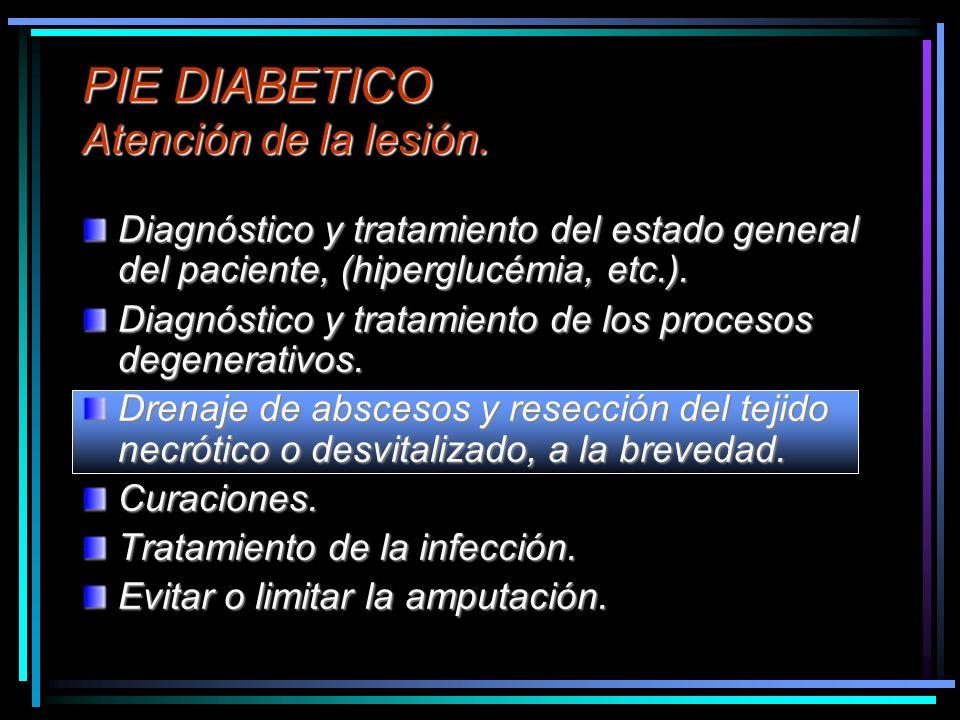 PIE DIABETICO Atención de la lesión. Diagnóstico y tratamiento del estado general del paciente, (hiperglucémia, etc.). Diagnóstico y tratamiento de lo