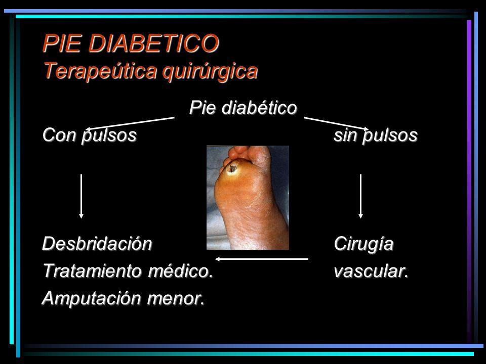 PIE DIABETICO Terapeútica quirúrgica Pie diabético Con pulsossin pulsos DesbridaciónCirugía Tratamiento médico.vascular. Amputación menor.