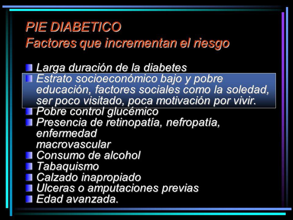 PIE DIABETICO Factores que incrementan el riesgo Larga duración de la diabetes Estrato socioeconómico bajo y pobre educación, factores sociales como l