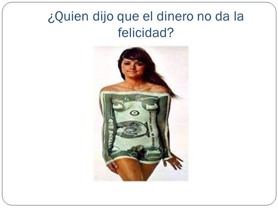 ¿Quien dijo que el dinero no da la felicidad?