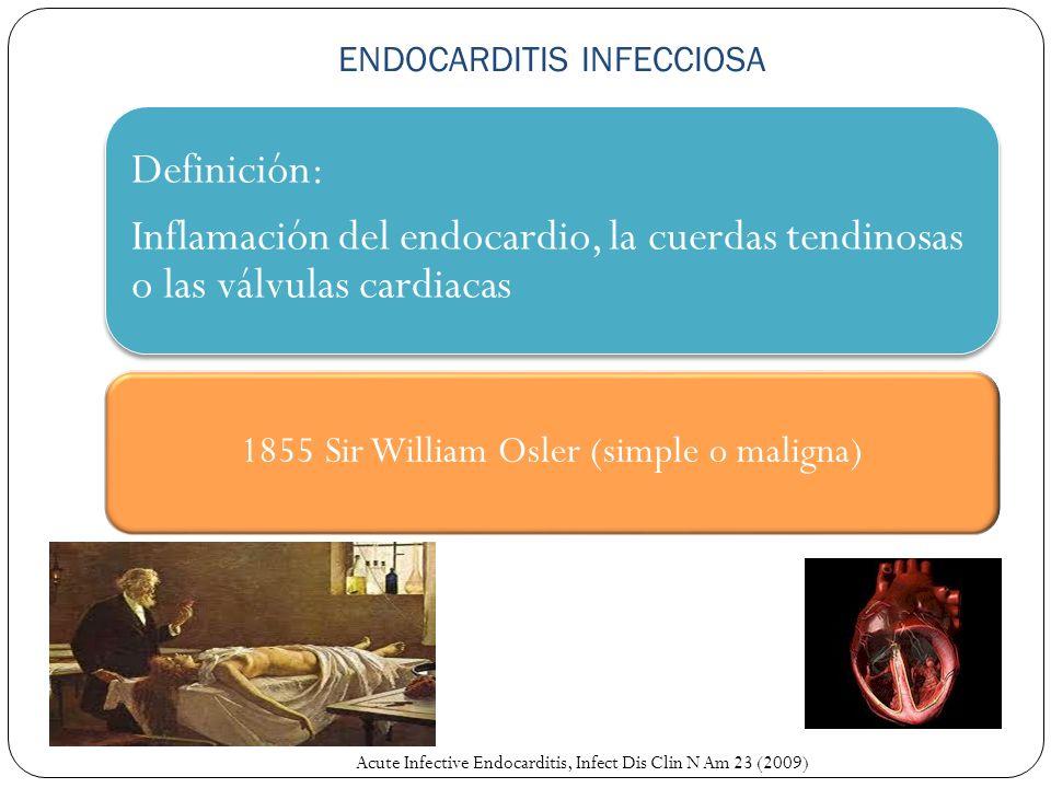 Definición: Inflamación del endocardio, la cuerdas tendinosas o las válvulas cardiacas 1855 Sir William Osler (simple o maligna) Acute Infective Endoc