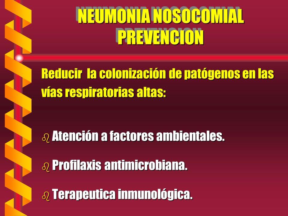 NEUMONIA NOSOCOMIAL PREVENCION Reducir la colonización de patógenos en las vías respiratorias altas: b Atención a factores ambientales.