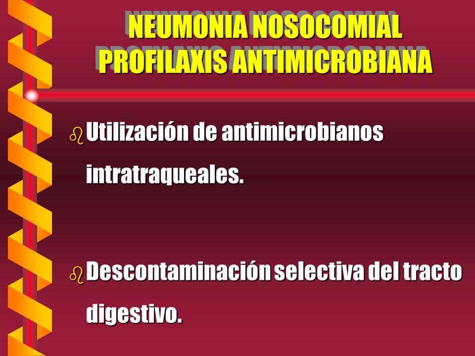 NEUMONIA NOSOCOMIAL PROFILAXIS ANTIMICROBIANA b Utilización de antimicrobianos intratraqueales.