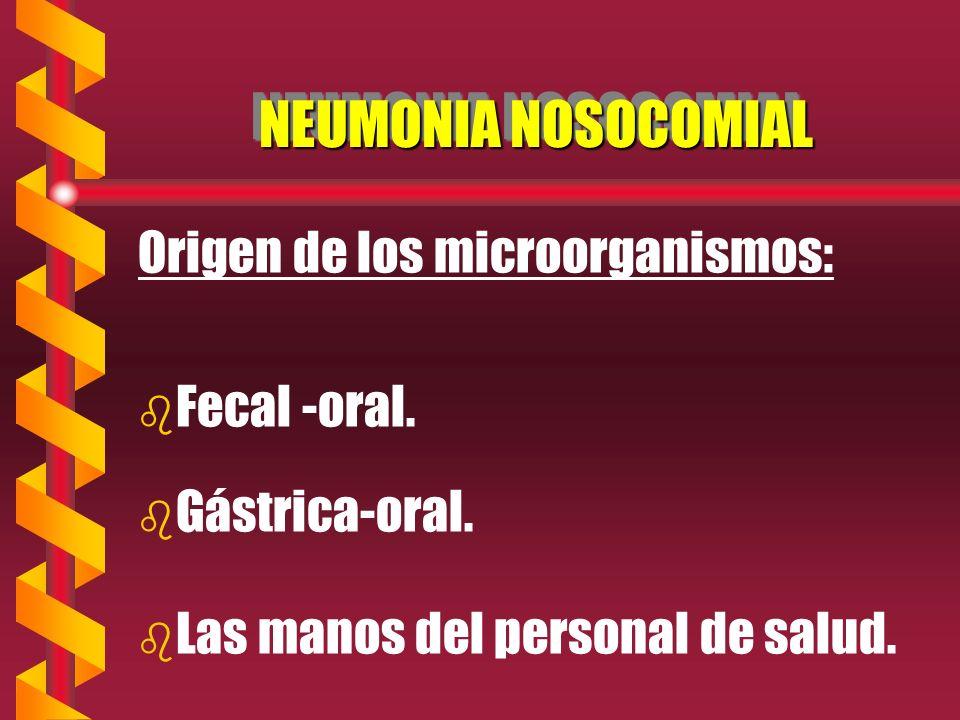 NEUMONIA NOSOCOMIAL Origen de los microorganismos: b b Fecal -oral.
