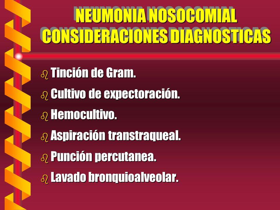 NEUMONIA NOSOCOMIAL CONSIDERACIONES DIAGNOSTICAS b Tinción de Gram.