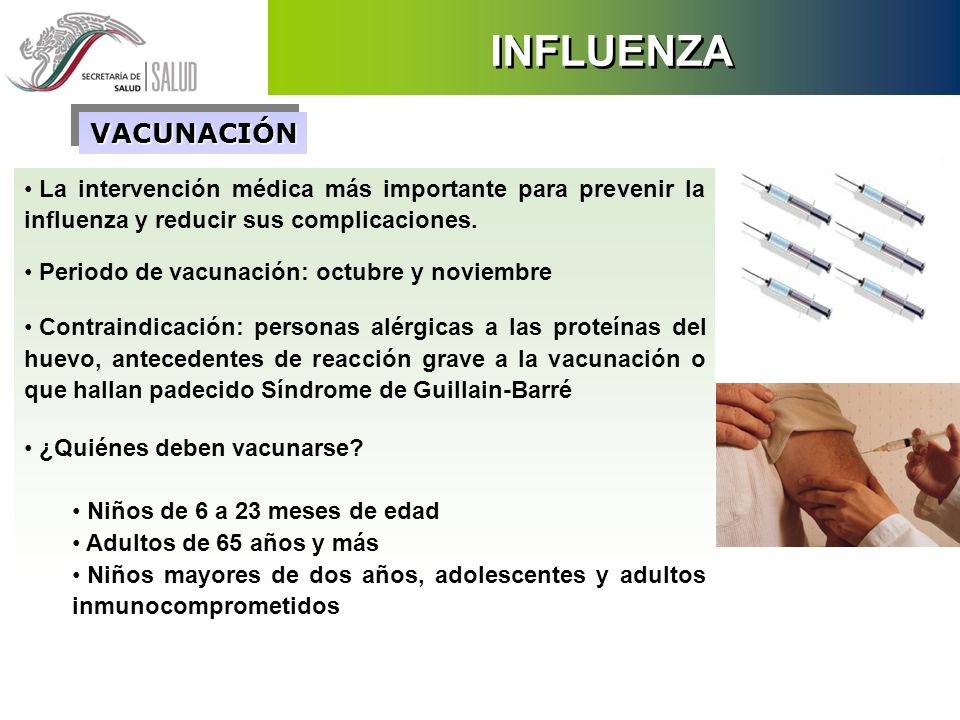 La intervención médica más importante para prevenir la influenza y reducir sus complicaciones. Periodo de vacunación: octubre y noviembre Contraindica