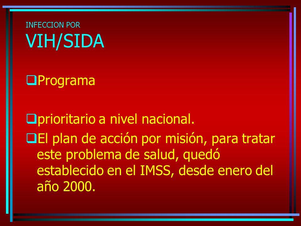 INFECCION POR VIH/SIDA Programa prioritario a nivel nacional. El plan de acción por misión, para tratar este problema de salud, quedó establecido en e