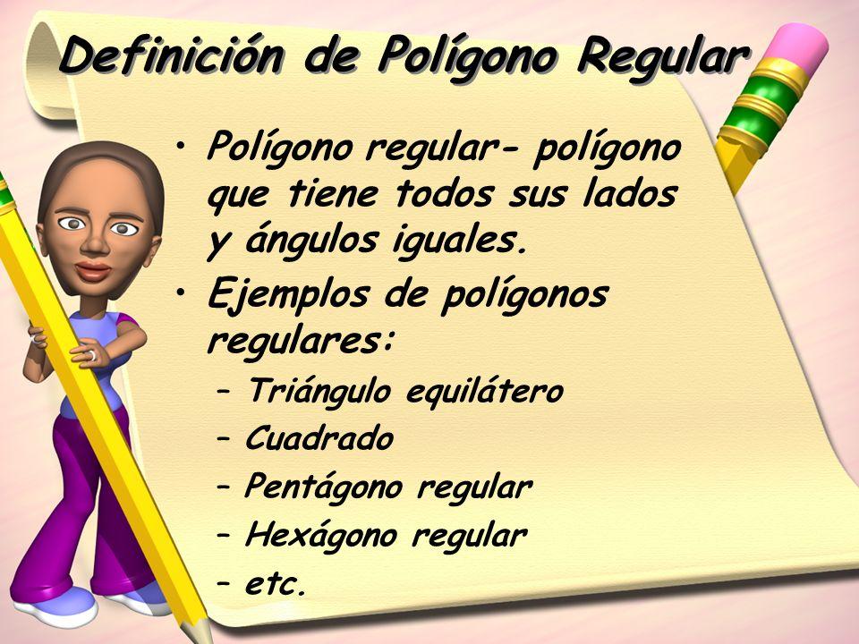 Definición de Polígono Regular Polígono regular- polígono que tiene todos sus lados y ángulos iguales. Ejemplos de polígonos regulares: –Triángulo equ