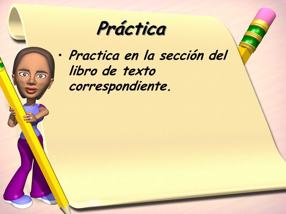Práctica Practica en la sección del libro de texto correspondiente.