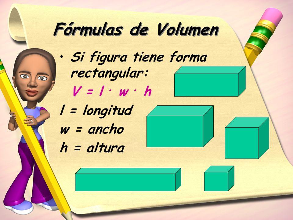 Fórmulas de Volumen Si figura tiene forma rectangular: V = l. w. h l = longitud w = ancho h = altura