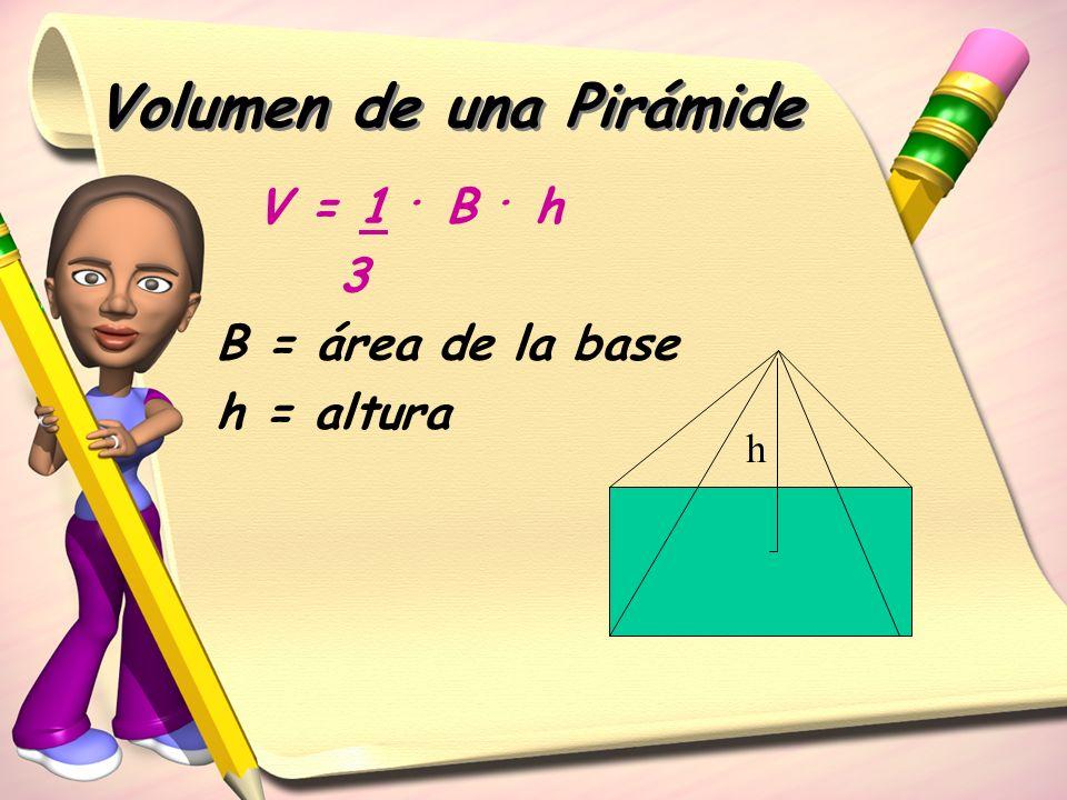 Volumen de una Pirámide V = 1. B. h 3 B = área de la base h = altura h