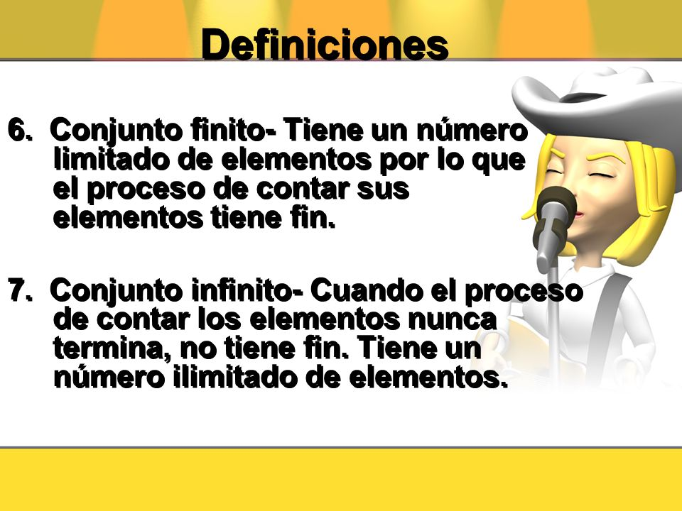 Definiciones 6. Conjunto finito- Tiene un número limitado de elementos por lo que el proceso de contar sus elementos tiene fin. 7. Conjunto infinito-