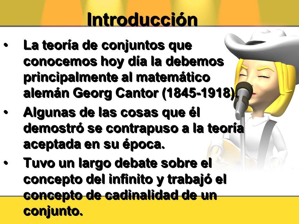 Introducción La teoría de conjuntos que conocemos hoy día la debemos principalmente al matemático alemán Georg Cantor (1845-1918). Algunas de las cosa