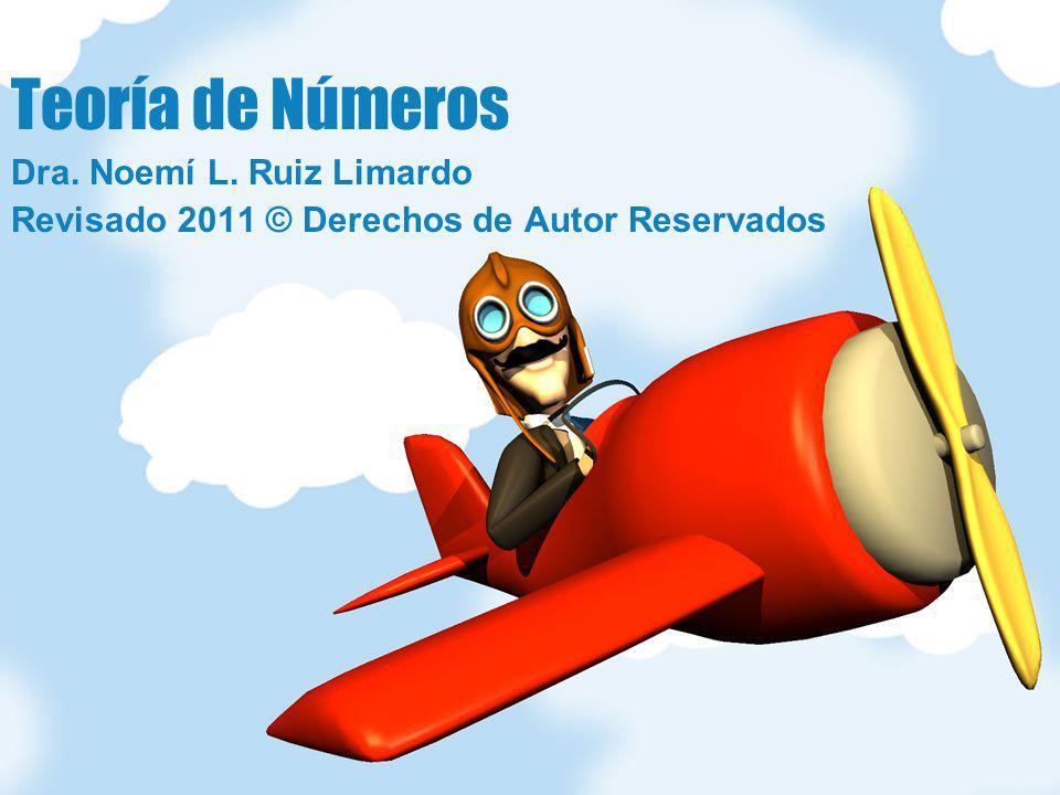Teoría de Números Dra. Noemí L. Ruiz Limardo Revisado 2011 © Derechos de Autor Reservados