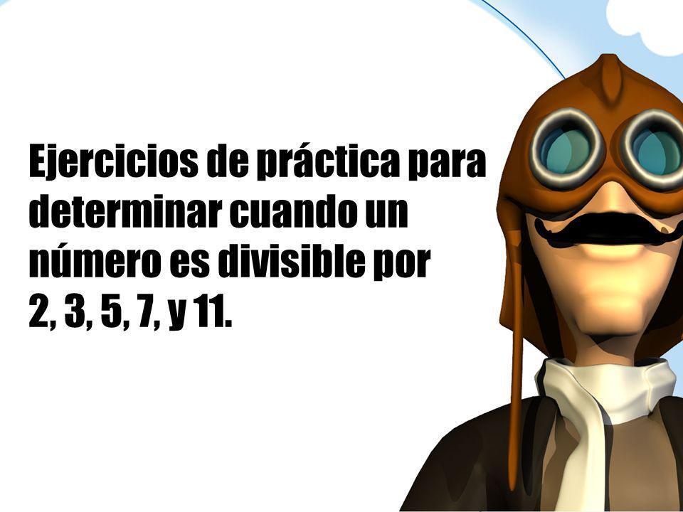Ejercicios de práctica para determinar cuando un número es divisible por 2, 3, 5, 7, y 11.